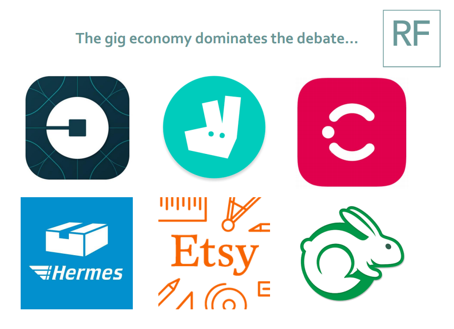 The gig economy dominates the debate (Uber, Deliveroo, Coople, Hermes, Etsy. TaskRabbit)