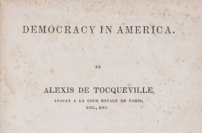 Democracy in America. by Alexis de Tocqueville. Avocat a la cour royale de Paris, etc., etc.